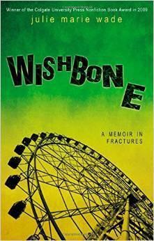 Wishbone: A Memoir In Fractures  by  Julie Marie Wade