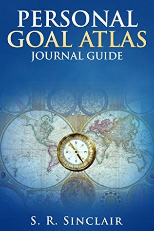 Personal Goal Atlas Journal Guide S. R. Sinclair