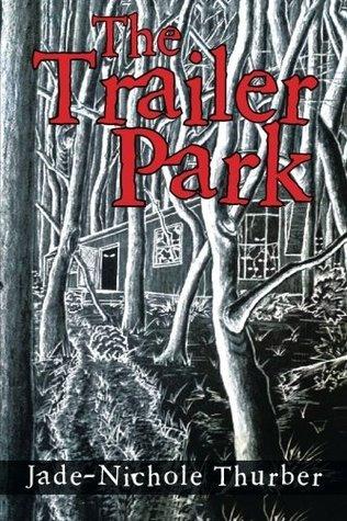 The Trailer Park Jade-Nichole Thurber