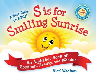 A New Take on ABCs - S is for Smiling Sunrise: An Alphabet Book of Goodness, Beauty, and Wonder [Free audio-book download included]  by  Vick Wadhwa