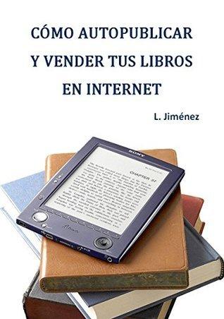 Cómo autopublicar y vender tus libros en internet Luis Jiménez