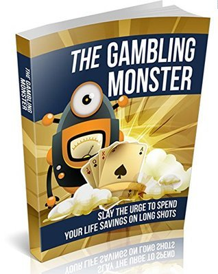 The Gambling Monster - How to Deal with a Gambling Addiction and Cure Compulsive Gambling for Good!: Get All The Suрроrt And Guіdаnсе Yоu Nееd To Be A Suссеѕѕ At Bеаtіng Gаmblіng!  by  Mark Laxton