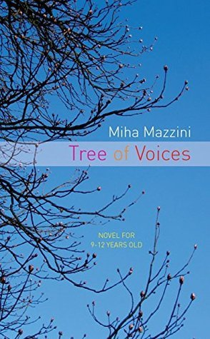 Tree Of Voices: Novel For 9-12 Year Olds Miha Mazzini