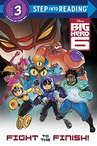 Fight to the Finish! (Disney Big Hero 6) (Step into Reading)  by  Walt Disney Company