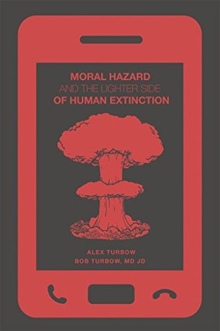 Moral Hazard and the Lighter Side of Human Extinction  by  Alex Turbow