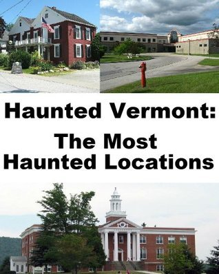 Haunted Vermont: The Most Haunted Locations Jeffrey Fisher