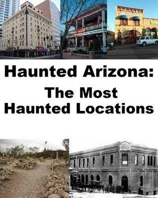 Haunted Arizona: The Most Haunted Locations Jeffrey Fisher