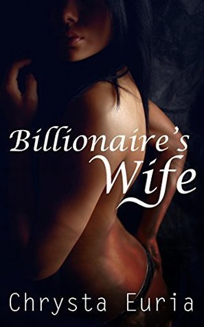 Billionaires Wife (Book 1): (Interracial Cheating Wife)  by  Chrysta Euria