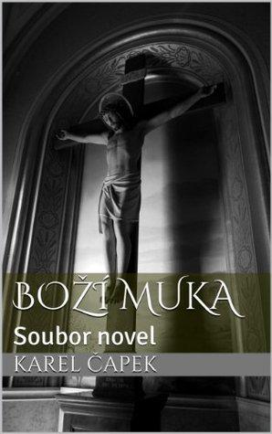 Boží muka {Czech version}: Soubor novel  by  Karel Čapek