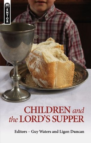 Children and the Lords Supper  by  Guy Waters