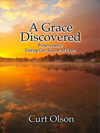 A Grace Discovered: Perseverance During Our Season of Loss  by  Curt Olson
