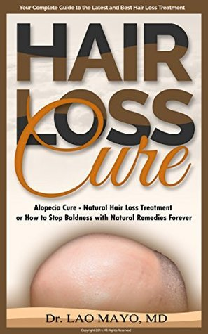 Hair Loss Cure / Alopecia Cure: Natural Hair Loss Treatment or How to Stop Baldness with Natural Remedies Forever Lao Mayo
