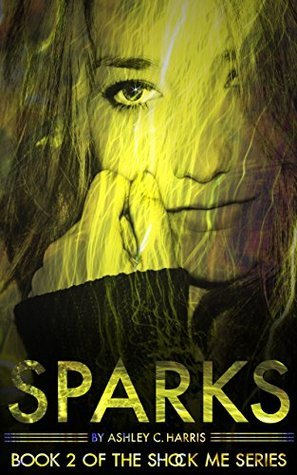 Sparks (Shock Me #2)  by  Ashley C. Harris