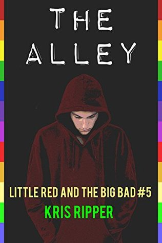 The Alley (Little Red and the Big Bad: A Serial Book 5) Kris Ripper