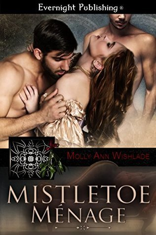 Mistletoe Menage  by  Molly Ann Wishlade