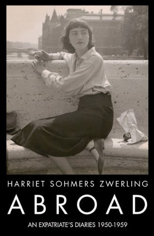 Abroad: An Expatriates Diaries 1950-1959  by  Harriet Sohmers Zwerling