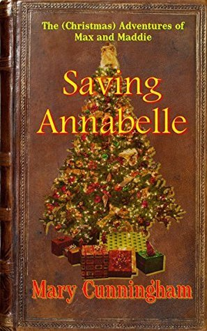 Saving Annabelle (The Adventures of Max and Maddie Book 3) Mary Cunningham
