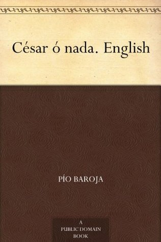 César ó nada. English  by  Pío Baroja