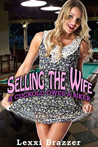 Selling the Wife: A Cuckold Owes A Biker  by  Lexxi Brazzer