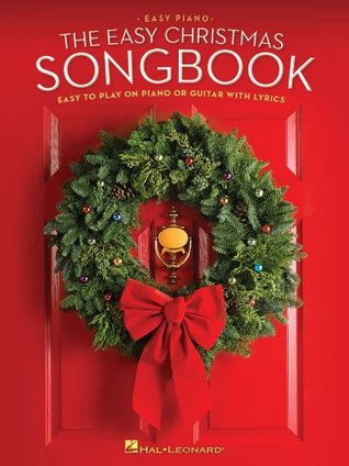 The Easy Christmas Songbook: Easy to Play on Piano or Guitar with Lyrics Hal Leonard