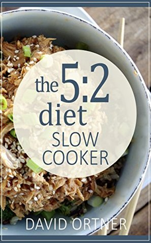 The 5:2 Diet Slow Cooker: A Collection of My Favorite Crock Pot Recipes: (5:2 Diet Recipes, 5:2 Diet Cookbook, Intermittent Fasting, The Fast Diet)  by  David Ortner