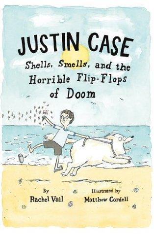 Justin Case: Shells, Smells, and the Horrible Flip-Flops of Doom (Justin Case Series) Rachel Vail
