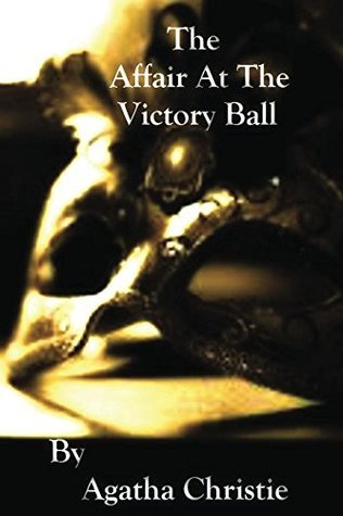 The Affair At The Victory Ball (Illustrated) (Caple Books Classic Short Stories Book 19)  by  Agatha Christie