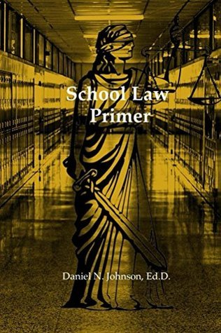 School Law Primer: A working legal guide for educational readers  by  Daniel Johnson