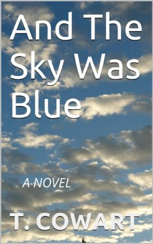 And The Sky Was Blue: A NOVEL  by  T. COWART