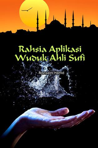 Rahsia Aplikasi Wuduk Ahli Sufi Rosnaaini Hamid