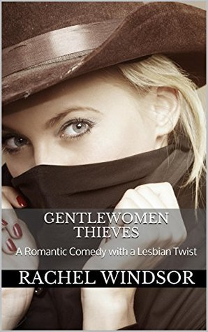 Gentlewomen Thieves: A Romantic Comedy with a Lesbian Twist  by  Rachel Windsor