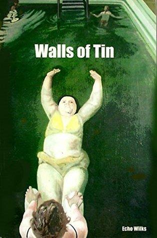 Walls Of Tin (60 Watts Book 1) Echo Wilks