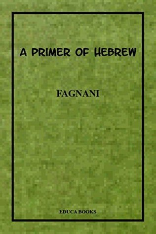 A Primer of Hebrew  by  Charles Prospero Fagnani