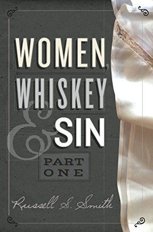 Women, Whiskey & Sin (Part One) Russell S. Smith