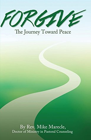 Forgive: The Journey Toward Peace  by  Mike Marecle