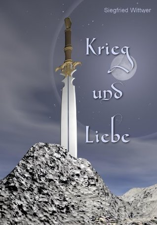 Krieg und Liebe Siegfried Wittwer