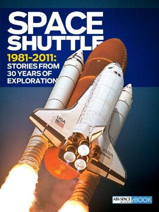 Space Shuttle 1981-2011: Stories from 30 Years of Exploration Air & Space Magazine