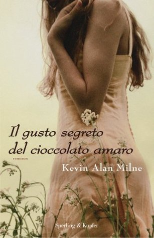 Il gusto segreto del cioccolato amaro  by  Kevin Alan Milne