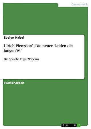 Ulrich Plenzdorf Die neuen Leiden des jungen W.: Die Sprache Edgar Wibeaus Evelyn Habel