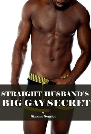 Straight Husbands Big Gay Secret (bareback, gay, erotica, str8) Simone Scarlet