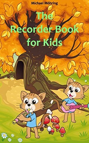 The Recorder Book for Kids: Childrens Songs, Nursery Rhymes, Folk Songs  by  Michael Möhring
