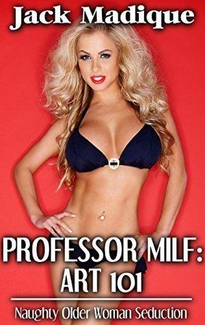 Professor MILF: ART 101: Naughty Older Woman Seduction Jack Madique