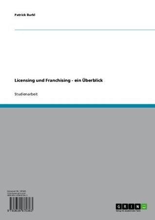 Licensing und Franchising - ein Überblick Patrick Burkl
