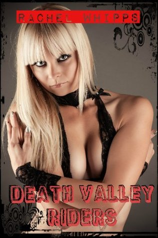 Death Valley Riders M.C.  by  Rachel Whipps