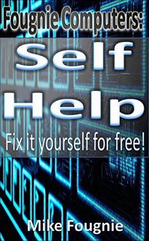 Fougnie Computers: Self Help Guide: Fix it yourself for free! Mike Fougnie
