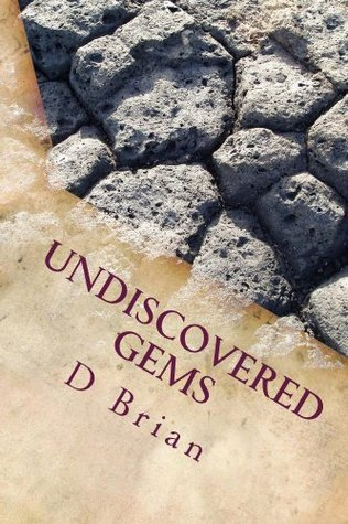Undiscovered Gems - an anthology of fiction talent  by  D Brian