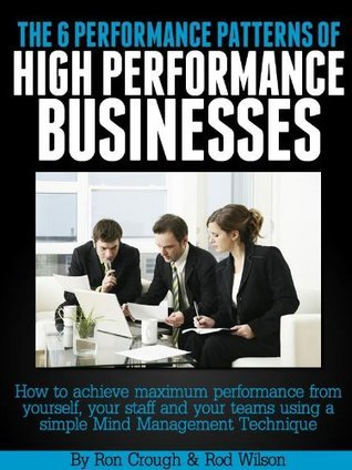 THE 6 PERFORMANCE PATTERNS OF HIGH PERFORMANCE BUSINESSES Ron Crough