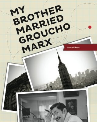MY BROTHER MARRIED GROUCHO MARX  by  Ivan Gilbert