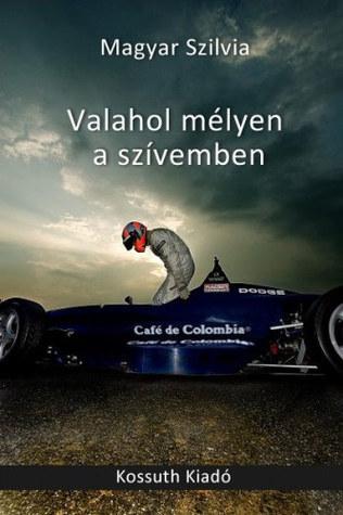 Valahol mélyen a szívemben Magyar Szilvia