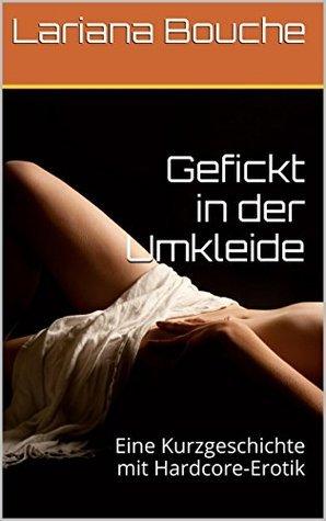 Gefickt in der Umkleide: Eine Kurzgeschichte mit Hardcore-Erotik  by  Lariana Bouche